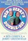 Ben  Jerry's Double-Dip How to Run a Values-Led Business and Make Money Too