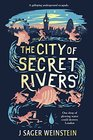 The City of Secret Rivers  Jacob Sager Weinstein
