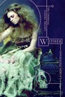 Wither (Chemical Garden, Bk 1)
