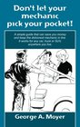 Don't let your mechanic pick your pocket!: A simple guide that can save you money and keep the dishonest mechanic in line. It works for any car, truck or SUV, anywhere you live.