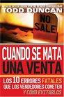 Cuando se mata una venta Los 10 errores fatales que los vendedores cometen y como evitarlos