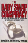 The Baby Swap Conspiracy : The Shocking Truth Behind the Florida Case of Two Babies Switched at Birth