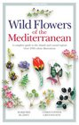Wild Flowers of the Mediterranean A Complete Guide to the Islands and Coastal Regions