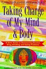 Taking Charge of My Mind and Body: A Girls' Guide to Outsmarting Alcohol, Drugs, Smoking, and Eating Problems