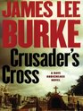 Crusader's Cross (Dave Robicheaux, Bk 14) (Large Print)