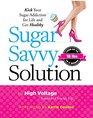 Sugar Savvy Solution: Kick Your Sugar Addiction for Life and Get Healthy