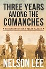 Three Years Among the Comanches The Narrative of Nelson Lee Texas Ranger