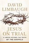 Jesus on Trial: A Lawyer Affirms the Truth of the Gospels