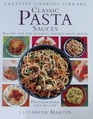 Classic Pasta Sauces: Recipes for the Quickest, Tastiest Pasta Sauces (Creative Cooking Library)