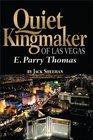 Quiet Kingmaker of Las Vegas E Parry Thomas