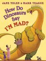How Do Dinosaurs Say I'm Mad