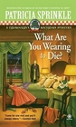 What Are You Wearing To Die? (Thoroughly Southern Mystery, Bk 10)