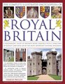 The Complete Illustrated Encyclopedia of Royal Britain A Magnificent Study Of Britain'S Royal Heritage With A Directory Of Royalty And Over 120 Of The Most Important Historic Buildings