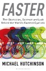 Faster The Obsession Science and Luck Behind the World's Fastest Cyclists
