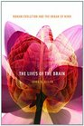 The Lives of the Brain Human Evolution and the Organ of Mind