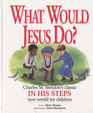 What Would Jesus Do? : An Adaptation for Children of Charles M. Sheldon's In His Steps