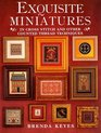 Exquisite Miniatures: In Cross Stitch and Other Counted Thread Techniques