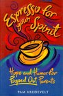 Espresso for Your Spirit : Hope and Humor for Pooped-Out Parents (Espresso)