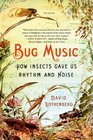 Bug Music How Insects Gave Us Rhythm and Noise