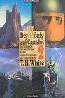 Der Knig auf Camelot 2 Bde Neuausgabe Bd2 Der miratene Ritter