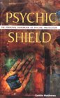 Psychic Shield The Personal Handbook of Psychic Protection
