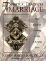 The 7 Spiritual Practices of Marriage Your Guide to Creating a Deep And Lasting Love