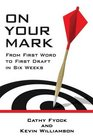 On Your Mark From First Word to First Draft in Six Weeks