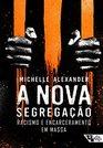 A Nova Segregacao Racismo e Encarceramento em Massa