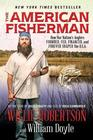 The American Fisherman How Our Nation's Anglers Founded Fed Financed and Forever Shaped the USA
