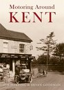 Motoring Around Kent The First Fifty Years