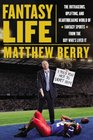 Fantasy Life The Hilarious Obsessive Uplifting and Heartbreaking World of Fantasy Sports from the Guy Who's Lived It