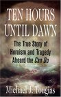 Ten Hours Until Dawn The True Story of Heroism And Tragedy Aboard the Can Do Library Edition