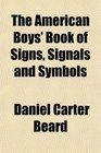The American Boys' Book of Signs Signals and Symbols