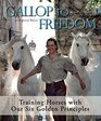 Gallop to Freedom Training Horses with Our Six Golden Principles