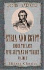 Syria and Egypt under the Last Five Sultans of Turkey Being Experiences during Fifty Years of Mr Consul-General Barker Chiefly from His Letters and Journals Volume 1