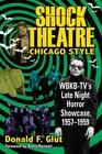 Shock Theatre Chicago Style WBKB-TV's Late Night Horror Showcase 1957-1958