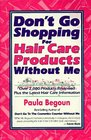 Don't Go Shopping for Hair Care Products Without Me Over 2000 Brand Name Products Reviewed Plus the Latest Hair Care Information
