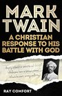 Mark Twain A Christian Response to His Battle With God