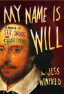 My Name Is Will A Novel of Sex Drugs and Shakespeare