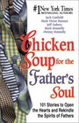 Chicken Soup for the Father's Soul  101 Stories to Open the Hearts and Rekindle the Spirits of Fathers