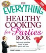 The Everything Healthy Cooking for Parties Delicious guilt-free foods all your guests will love