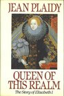 Queen of This Realm: The Story of Elizabeth I (Queens of England series)