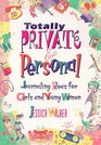 Totally Private  Personal: Journaling Ideas for Girls and Young Women