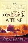 Come Walk with Me : A Practical Guide to Knowing Christ Intimately and Passing It On