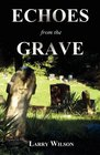 Echoes from the Grave Exploring the Mysteries of the Supernatural in Illinois Indiana and Kansas