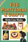 136 Party Ideas and Crafts Kids Can Make