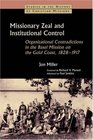 Missionary Zeal and Institutional Control Organizational Contradictions in the Basel Mission on the Gold Coast 1828-1917
