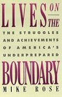 Lives on the Boundary  The Struggles and Achievements of America's Underprepared