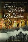 From Splendor to Revolution The Romanov Women 1847--1928