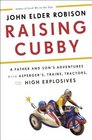 Raising Cubby A Father and Son's Adventures with Asperger's Trains Tractors and High Explosives